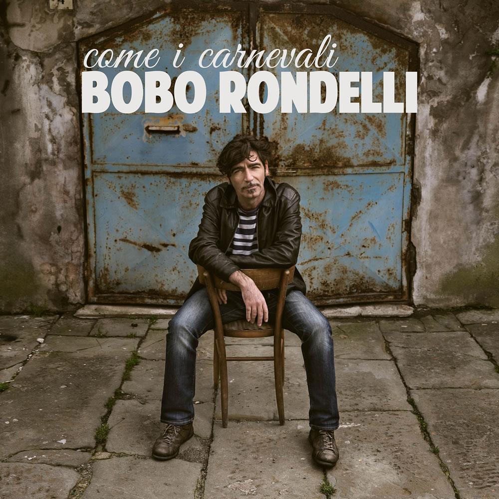 Come i carnevali - Bobo Rondelli